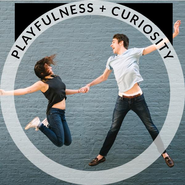 Playfulness & Curiosity